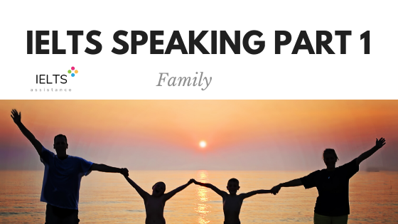 ieltsassistance.co.uk IELTS Speaking Part 1 Topic Family