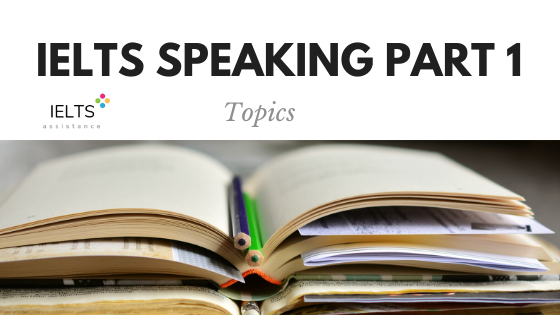 ieltsassistance.co.uk IELTS Speaking Part 1 Topics