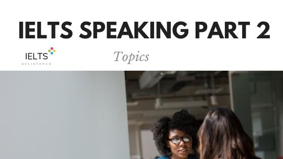 ieltsassistance.co.uk IELTS Speaking Part 2 Topics