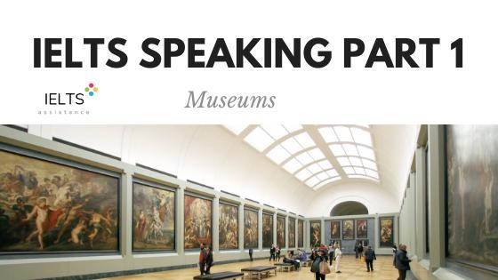 ieltsassistance.co.uk IELTS Speaking Part 1 Topic Museums