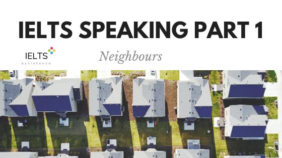 ieltsassistance.co.uk IELTS Speaking Part 1 Topic Neighbours