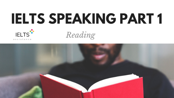 ieltsassistance.co.uk IELTS Speaking Part 1 Topic Reading