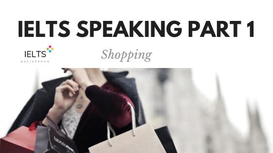 ieltsassistance.co.uk IELTS Speaking Part 1 Topic Shopping